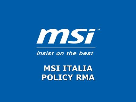 MSI ITALIA POLICY RMA. ConsumatoreRivenditore Distributore MSI Italia Direct Line MSI NL Repair Center Caso N°1 Richiesta di Assistenza per un Notebook.