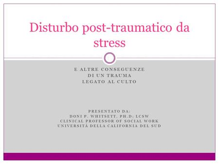 E ALTRE CONSEGUENZE DI UN TRAUMA LEGATO AL CULTO PRESENTATO DA: DONI P. WHITSETT, PH.D; LCSW CLINICAL PROFESSOR OF SOCIAL WORK UNIVERSITÀ DELLA CALIFORNIA.