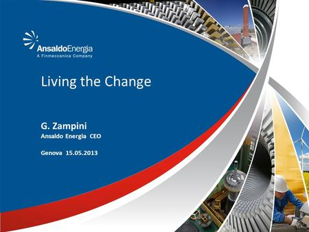 Living the Change G. Zampini Ansaldo Energia CEO Genova 15.05.2013.
