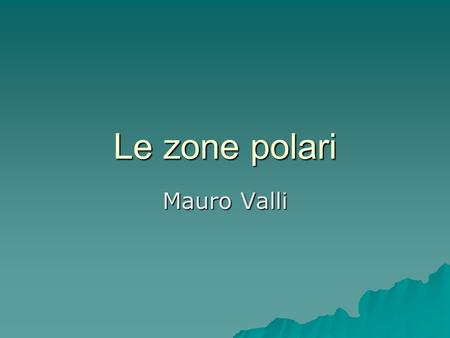 Le zone polari Mauro Valli.