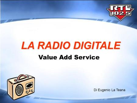 LA RADIO DIGITALE Value Add Service Di Eugenio La Teana.