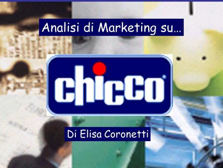 Matricola 613974 MarketingElisa Coronetti Analisi di Marketing su… Di Elisa Coronetti.