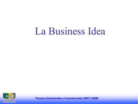 La Business Idea Tecnica Industriale e Commerciale 2007/2008.