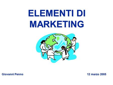 Giovanni Penno 12 marzo 2005 ELEMENTI DI MARKETING.