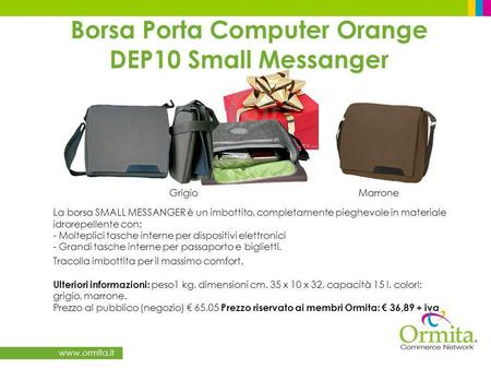 Www.ormita.it Borsa Porta Computer Orange DEP10 Small Messanger La borsa SMALL MESSANGER è un imbottito, completamente pieghevole in materiale idrorepellente.