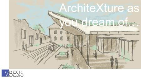 ArchiteXture as you dream of…
