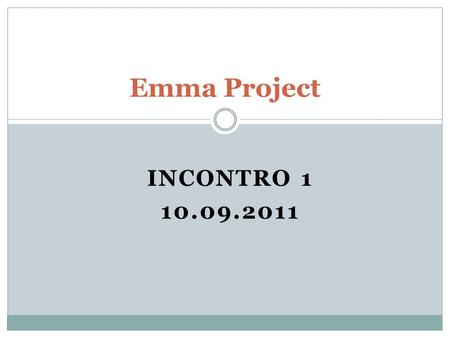 INCONTRO 1 10.09.2011 Emma Project. What do we do today? (Cosa facciamo oggi?) 1. We review some topics of Unit 1.1, 1.2 and 1.3 (ripassiamo); 2. We do.