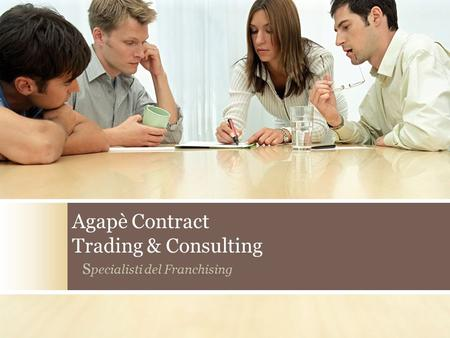 Agapè Contract Trading & Consulting S pecialisti del Franchising.