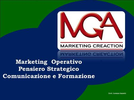 Marketing CreAction Dott. Lorenzo Iazzetti Marketing Operativo Pensiero Strategico Comunicazione e Formazione.