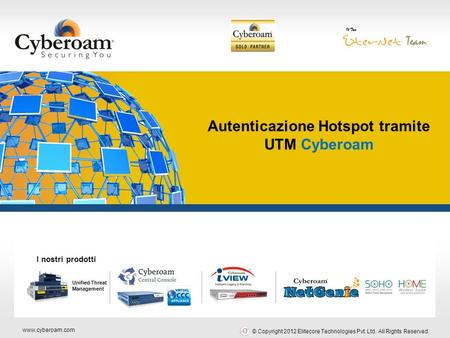 Www.cyberoam.com © Copyright 2012 Elitecore Technologies Pvt. Ltd. All Rights Reserved. Securing You Autenticazione Hotspot tramite UTM Cyberoam Unified.