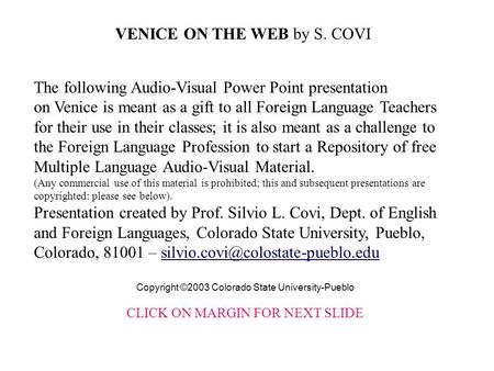 The following Audio-Visual Power Point presentation on Venice is meant as a gift to all Foreign Language Teachers for their use in their classes; it is.