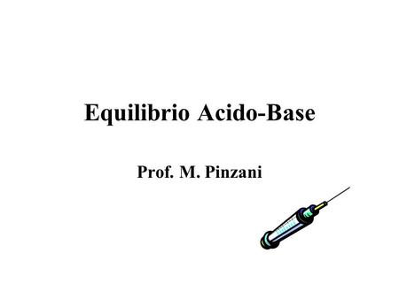 Equilibrio Acido-Base Prof. M. Pinzani. pH[H + ] PaCO 2 Partial pressure CO 2 PaO 2 Partial pressure O 2 HCO 3 - Bicarbonate BE Base excess SaO 2 Oxygen.