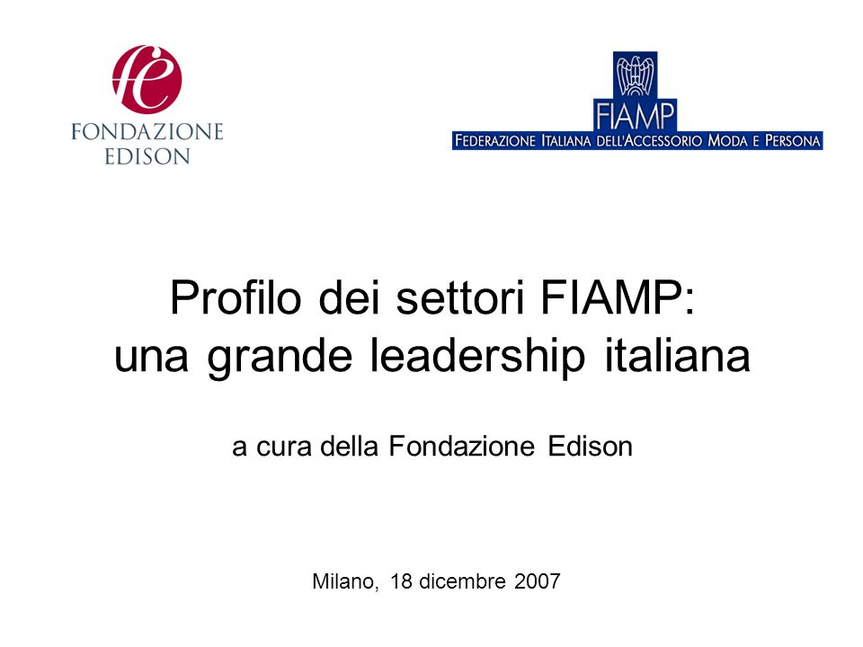 SOMMARIO Il sistema italiano FIAMP è leader a livello europeo: lItalia è prima tra i Paesi UE nei settori FIAMP con un export globale di 20 miliardi di euro e un saldo attivo di oltre 11 miliardi.