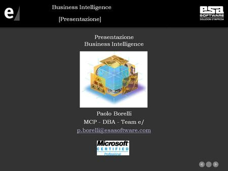 [Presentazione] Presentazione Business Intelligence Paolo Borelli MCP - DBA - Team e/ Business Intelligence.