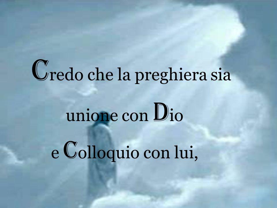 Credo che la preghiera sia la luce che illumina l'anima degli uomini Credo che la preghiera sia la luce che illumina l'anima degli uomini