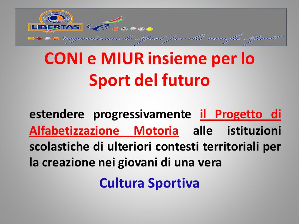 MIUR e CONI si impegnano a dare attuazione per l'anno 2011-2012 al Progetto di Alfabetizzazione Motoria; Si impegnano a finanziare con € 5 milioni (CONI) e con € 2,5 milioni (MIUR) CONVENZIONE MIUR-CONI 28.12.2011