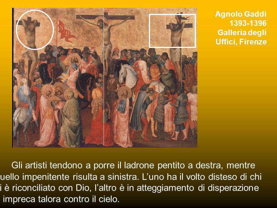 Agnolo Gaddi 1393-1396 Galleria degli Uffici, Firenze Gli artisti tendono a porre il ladrone pentito a destra, mentre quello impenitente risulta a sinistra.