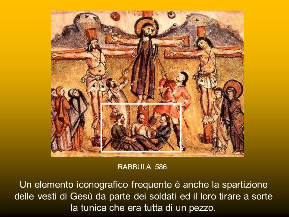 RABBULA 586 Un elemento iconografico frequente è anche la spartizione delle vesti di Gesù da parte dei soldati ed il loro tirare a sorte la tunica che era tutta di un pezzo.