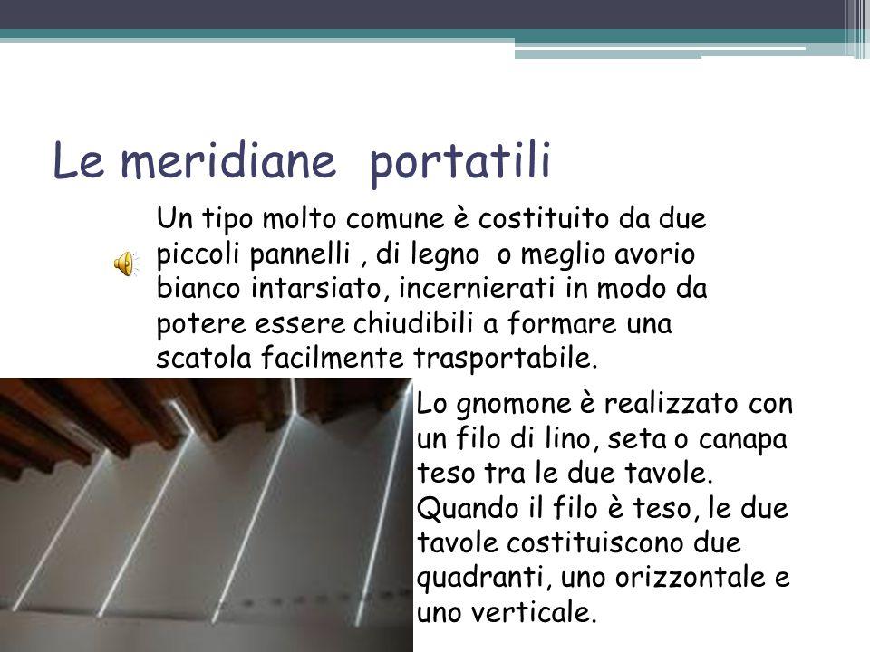 Le meridiane portatili Lo gnomone è realizzato con un filo di lino, seta o canapa teso tra le due tavole.