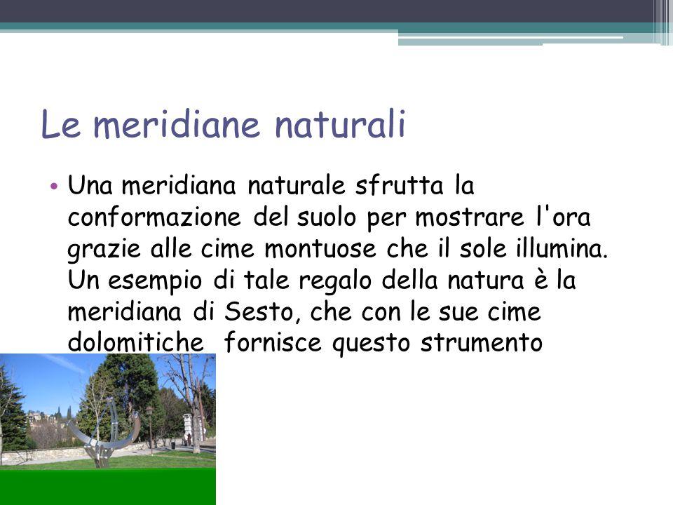 Le meridiane naturali Una meridiana naturale sfrutta la conformazione del suolo per mostrare l ora grazie alle cime montuose che il sole illumina.