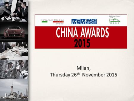 Milan, Thursday 26 th November 2015. The China Awards is an awards giving ceremony for Italian companies that have best seized the opportunities of the.