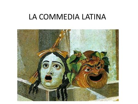 LA COMMEDIA LATINA.