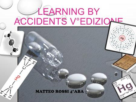 LEARNING BY ACCIDENTS V°EDIZIONE MATTEO ROSSI 4°ABA.