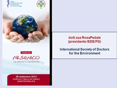 Dott.ssa RosaPedale (presidente ISDE/FG) International Society of Doctors for the Environment.