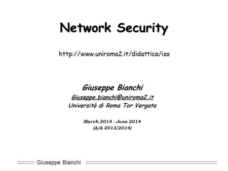 Giuseppe Bianchi Network Security  Giuseppe Bianchi Università di Roma Tor Vergata March.