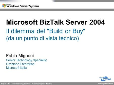 Mignani Fabio – Senior Technology Specialist – Divisione Enterprise - Microsoft Microsoft BizTalk Server 2004 Il dilemma del Build.