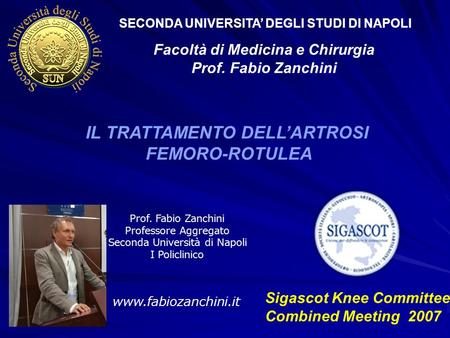 Prof. Fabio Zanchini IL TRATTAMENTO DELL'ARTROSI FEMORO-ROTULEA www.fabiozanchini.it SECONDA UNIVERSITA' DEGLI STUDI DI NAPOLI