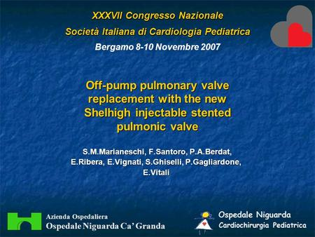 Off-pump pulmonary valve replacement with the new Shelhigh injectable stented pulmonic valve S.M.Marianeschi, F.Santoro, P.A.Berdat, E.Ribera, E.Vignati,