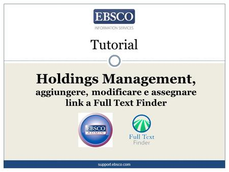 Tutorial Holdings Management, aggiungere, modificare e assegnare link a Full Text Finder support.ebsco.com.