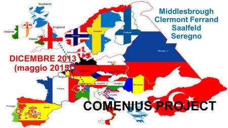 COMENIUS PROJECT Middlesbrough Clermont Ferrand Saalfeld Seregno DICEMBRE 2013 (maggio 2015)