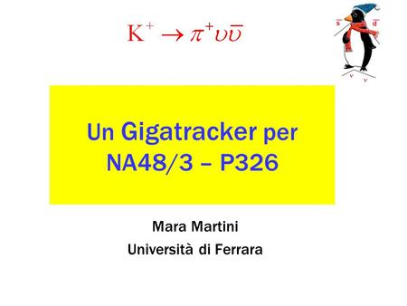 Mara Martini Università di Ferrara Un Gigatracker per NA48/3 – P326.