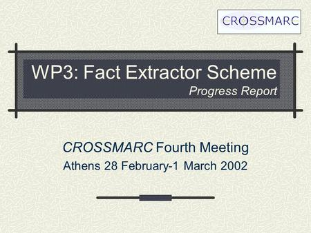 WP3: Fact Extractor Scheme Progress Report CROSSMARC Fourth Meeting Athens 28 February-1 March 2002.