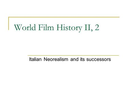 World Film History II, 2 Italian Neorealism and its successors.