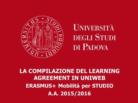 LA COMPILAZIONE DEL LEARNING AGREEMENT IN UNIWEB ERASMUS+ Mobilità per STUDIO A.A. 2015/2016.