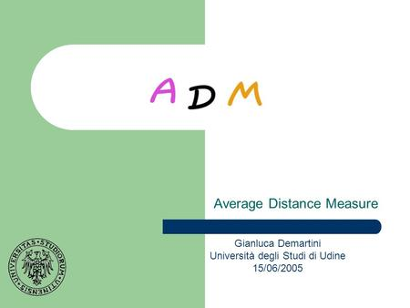 Average Distance Measure Gianluca Demartini Università degli Studi di Udine 15/06/2005.