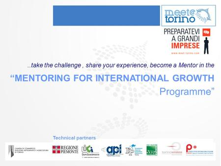 "..take the challenge, share your experience, become a Mentor in the ""MENTORING FOR INTERNATIONAL GROWTH Programme"" Technical partners."