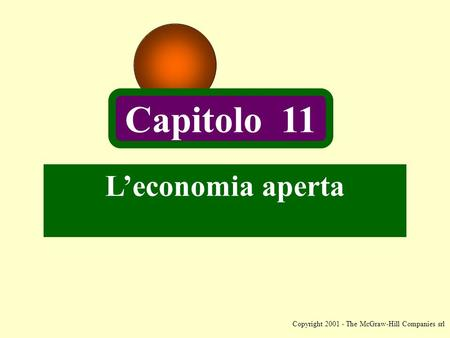 Copyright 2001 - The McGraw-Hill Companies srl L'economia aperta Capitolo 11.