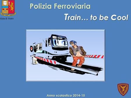 Train… to be cool Polizia Ferroviaria Anno scolastico