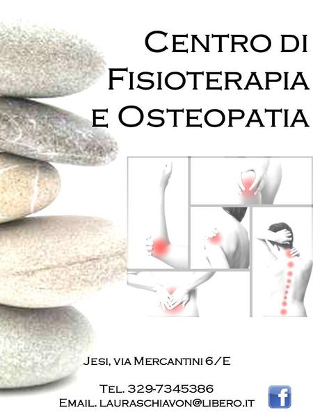 Email. lauraschiavon@libero.it Centro di Fisioterapia e Osteopatia Jesi, via Mercantini 6/E Tel. 329-7345386 Email. lauraschiavon@libero.it.