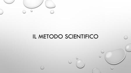 Il metodo scientifico.