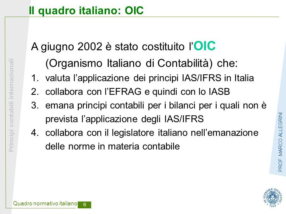 Quadro normativo italiano 7 Principi contabili internazionali PROF.MARCO ALLEGRINI IAS OBBLIGATORI Bilancio consolidato Bilancio individuale IAS ESCLUSI NEL 2005, OBBLIGATORI NEL 2006 IAS OBBLIGATORI Bilancio consolidato Bilancio individuale IAS FACOLTATIVI NEL 2005, OBBLIGATORI NEL 2006 Società quotate Banche Enti finanziari vigilati Società con strumenti finanziari diffusi Assicurazioni quotate e non quotate (*) Il Bilancio: contesto normativo (D.Lgs.