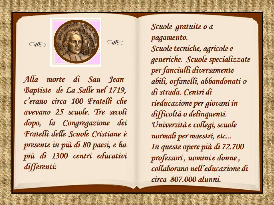Alla morte di San Jean- Baptiste de La Salle nel 1719, c'erano circa 100 Fratelli che avevano 25 scuole.