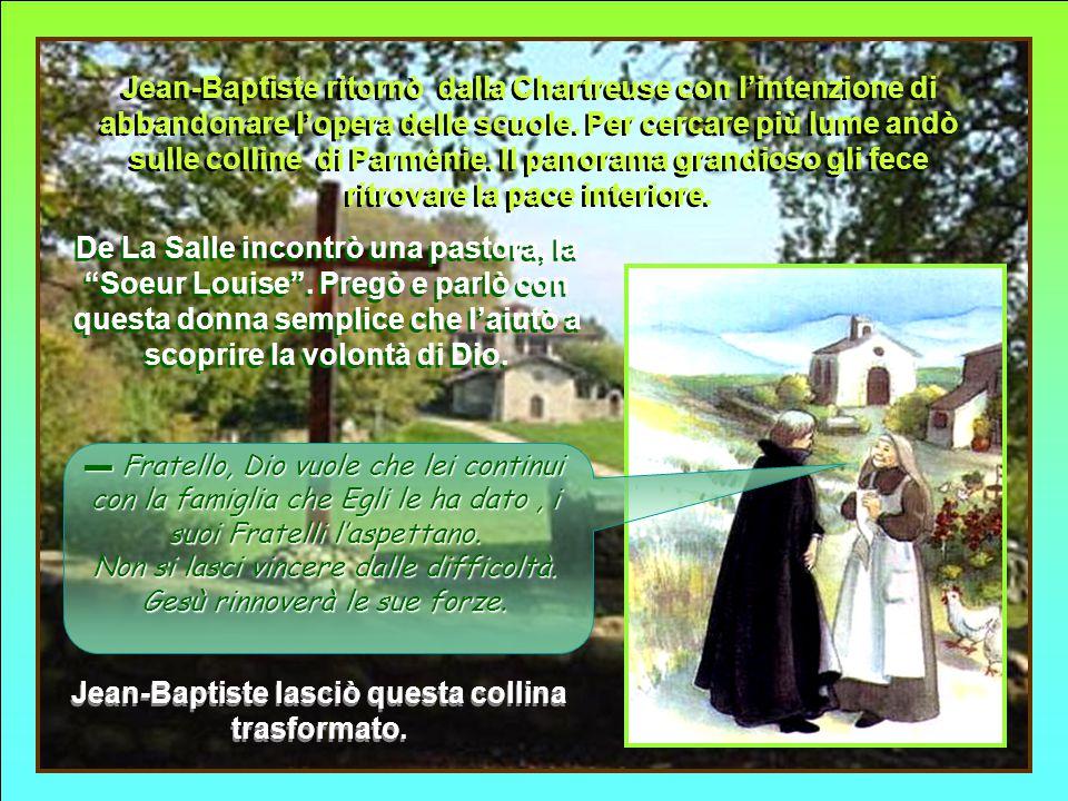 Jean-Baptiste ritornò dalla Chartreuse con l'intenzione di abbandonare l'opera delle scuole.