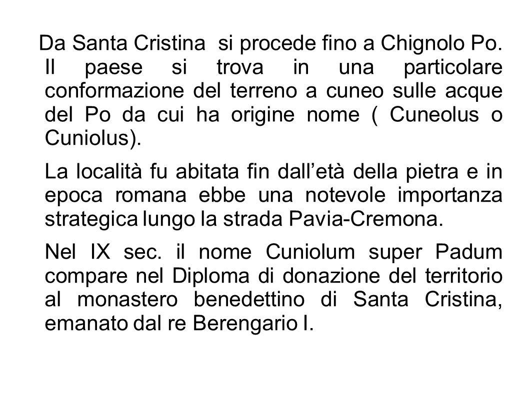 Nel 1251 l' abate del monastero investe di tutte le terre di Chignolo la famiglia Vignati, che nel 1332, viene sostituita dai Pusterla Nel 1421 i Federici vengono investiti del Feudo di Chignolo che passera' ai Cusani nel 1486.