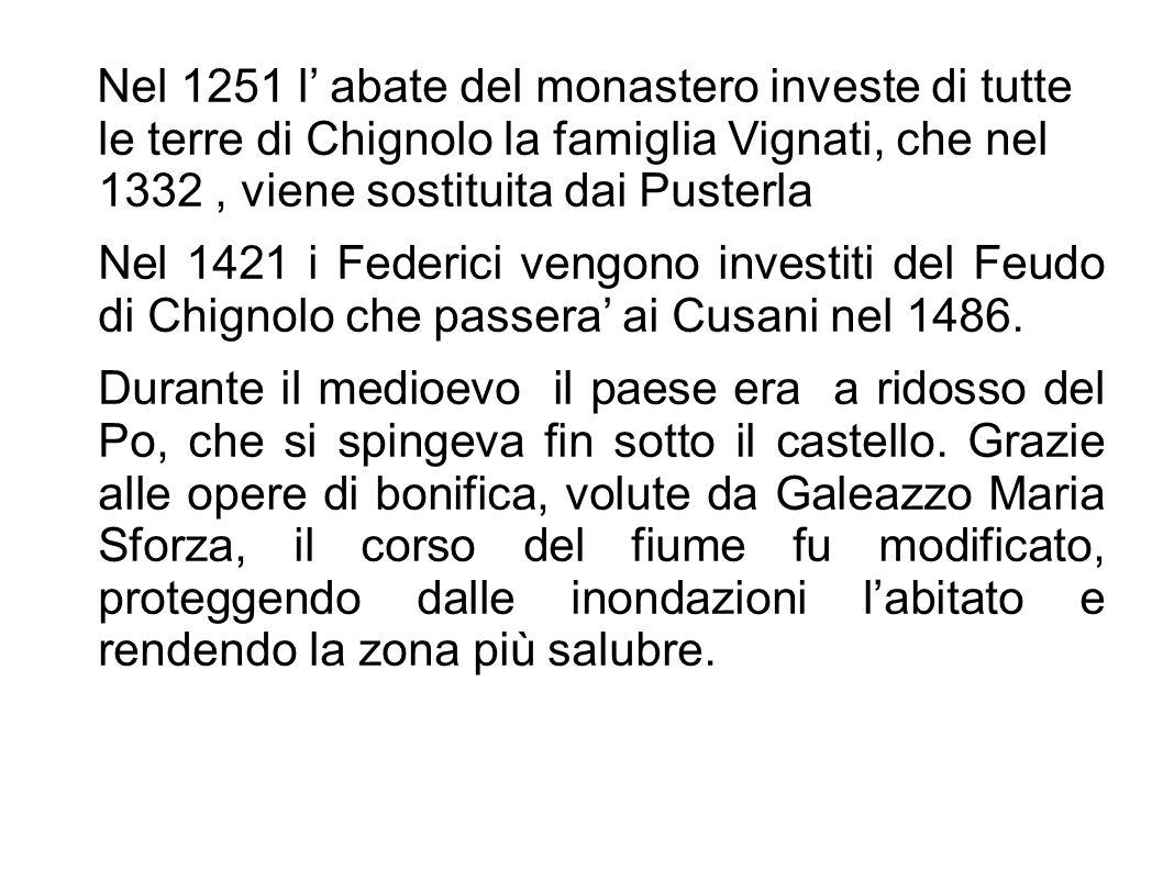 Come ogni feudo anche Chignolo ebbe il suo castello, anzi tre: il castello di Vignale,quello dei Cusani e quello di Montemalo o Castellazzo di Lambrinia.