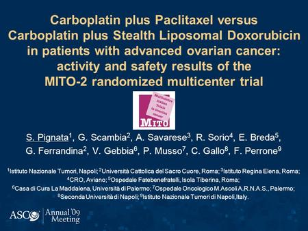 Carboplatin plus Paclitaxel versus Carboplatin plus Stealth Liposomal Doxorubicin in patients with advanced ovarian cancer: activity and safety results.